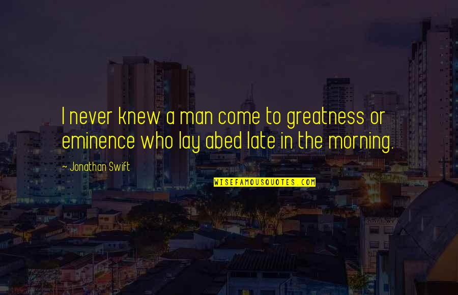 Carsickness Quotes By Jonathan Swift: I never knew a man come to greatness