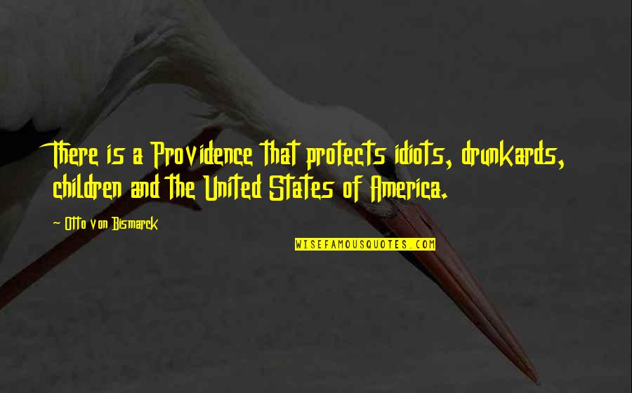 Carsickness Quotes By Otto Von Bismarck: There is a Providence that protects idiots, drunkards,