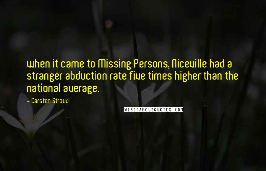 Carsten Stroud quotes: when it came to Missing Persons, Niceville had a stranger abduction rate five times higher than the national average.