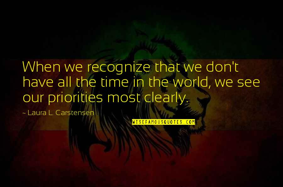 Carstensen Quotes By Laura L. Carstensen: When we recognize that we don't have all