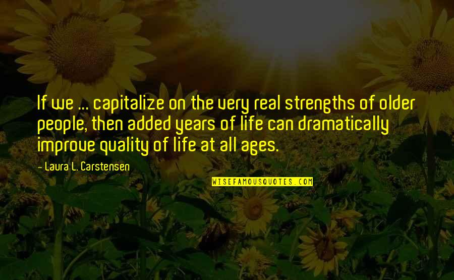 Carstensen Quotes By Laura L. Carstensen: If we ... capitalize on the very real