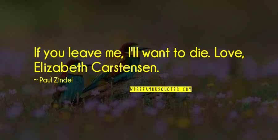 Carstensen Quotes By Paul Zindel: If you leave me, I'll want to die.