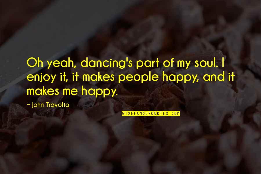 Cartman Fetus Quotes By John Travolta: Oh yeah, dancing's part of my soul. I