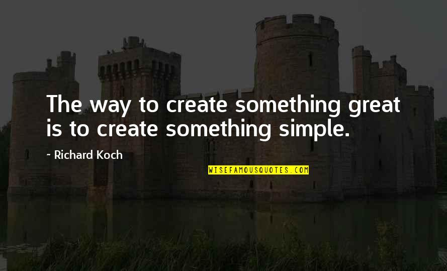 Cartman Fetus Quotes By Richard Koch: The way to create something great is to