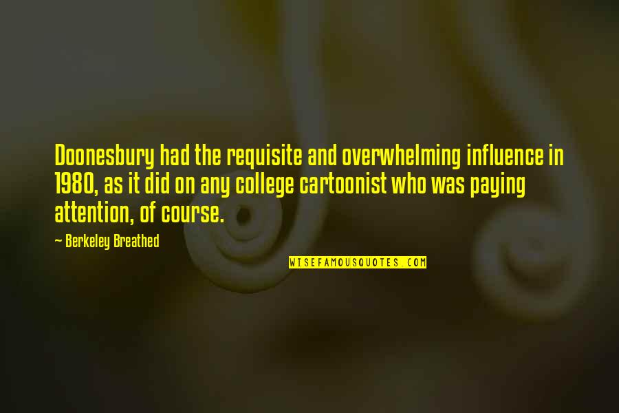 Cartoonist Quotes By Berkeley Breathed: Doonesbury had the requisite and overwhelming influence in