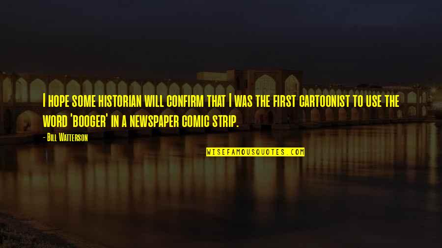 Cartoonist Quotes By Bill Watterson: I hope some historian will confirm that I