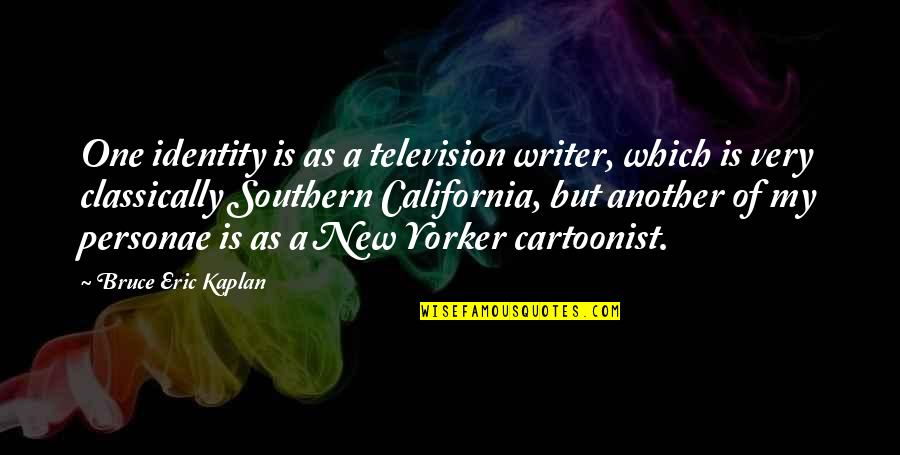 Cartoonist Quotes By Bruce Eric Kaplan: One identity is as a television writer, which