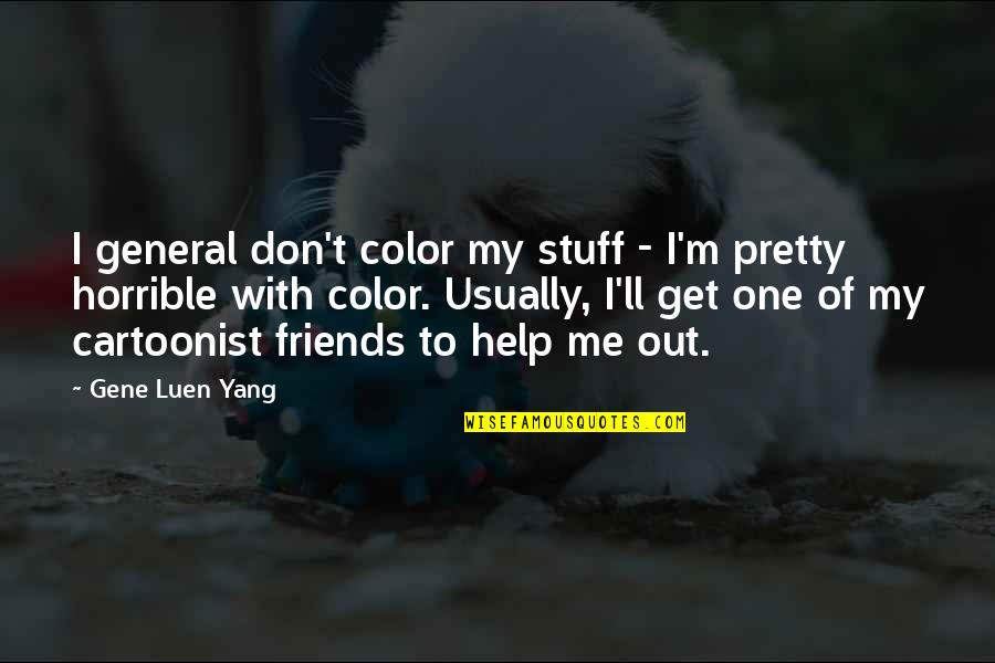 Cartoonist Quotes By Gene Luen Yang: I general don't color my stuff - I'm