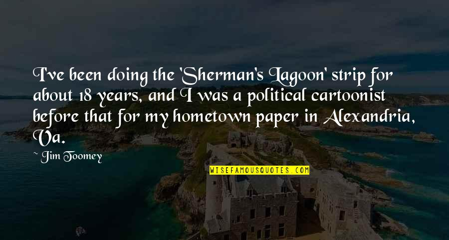 Cartoonist Quotes By Jim Toomey: I've been doing the 'Sherman's Lagoon' strip for