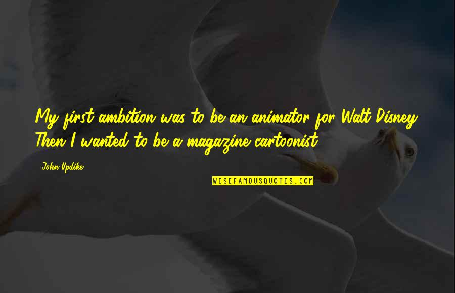 Cartoonist Quotes By John Updike: My first ambition was to be an animator