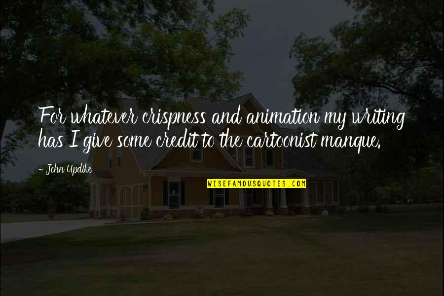 Cartoonist Quotes By John Updike: For whatever crispness and animation my writing has