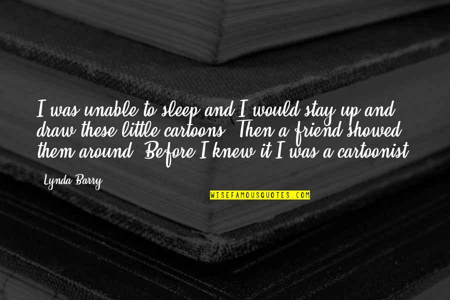 Cartoonist Quotes By Lynda Barry: I was unable to sleep and I would