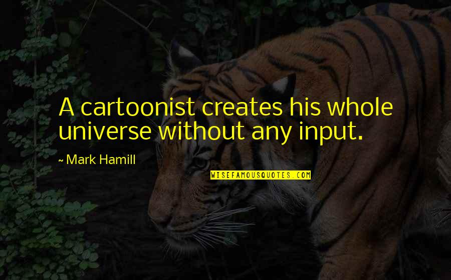 Cartoonist Quotes By Mark Hamill: A cartoonist creates his whole universe without any