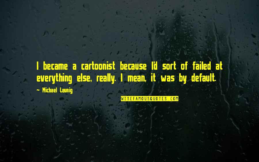 Cartoonist Quotes By Michael Leunig: I became a cartoonist because I'd sort of