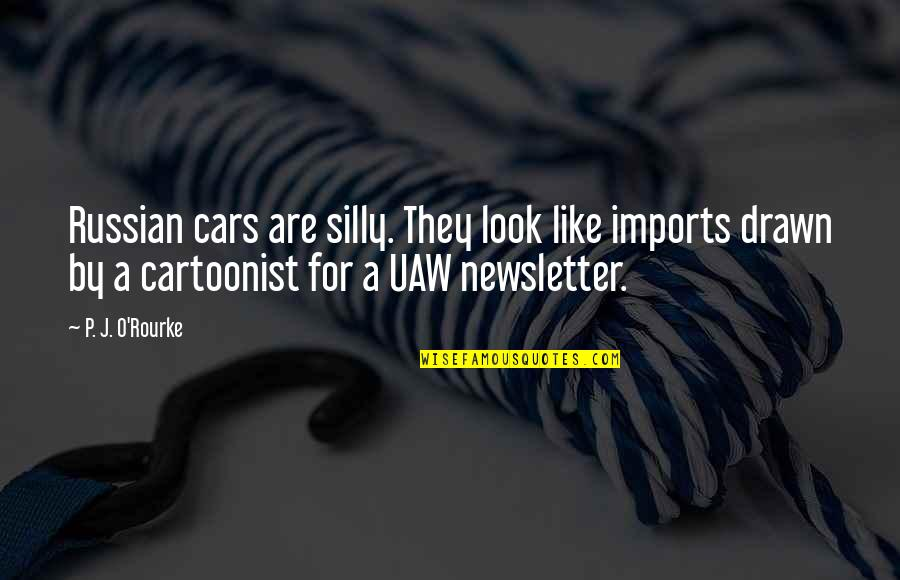Cartoonist Quotes By P. J. O'Rourke: Russian cars are silly. They look like imports