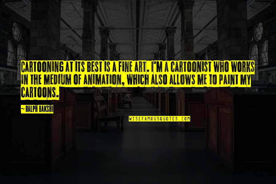Cartoonist Quotes By Ralph Bakshi: Cartooning at its best is a fine art.