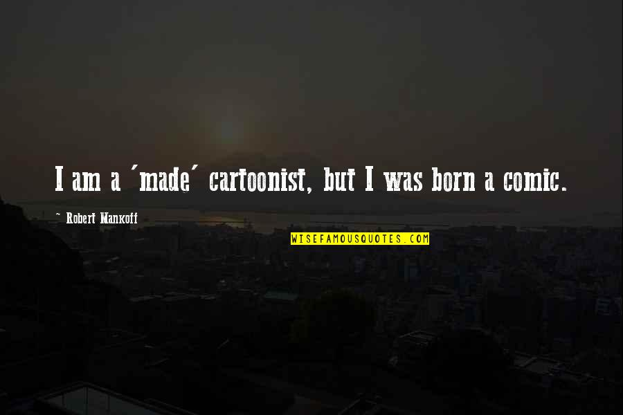 Cartoonist Quotes By Robert Mankoff: I am a 'made' cartoonist, but I was