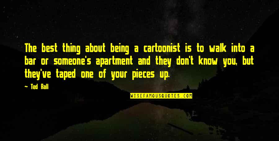 Cartoonist Quotes By Ted Rall: The best thing about being a cartoonist is