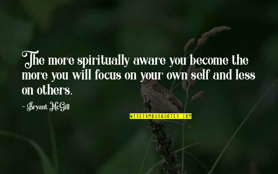 Cartridges Quotes By Bryant McGill: The more spiritually aware you become the more