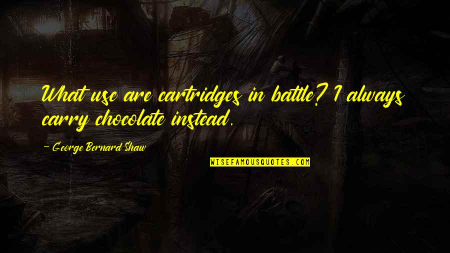 Cartridges Quotes By George Bernard Shaw: What use are cartridges in battle? I always
