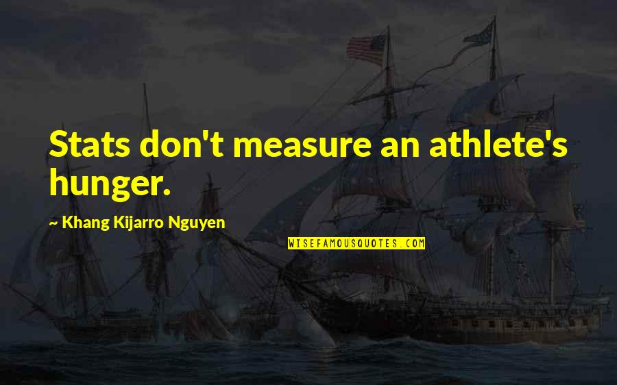 Cartridges Quotes By Khang Kijarro Nguyen: Stats don't measure an athlete's hunger.