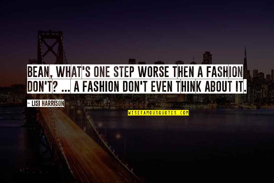 Cartridges Quotes By Lisi Harrison: Bean, what's one step worse then a fashion