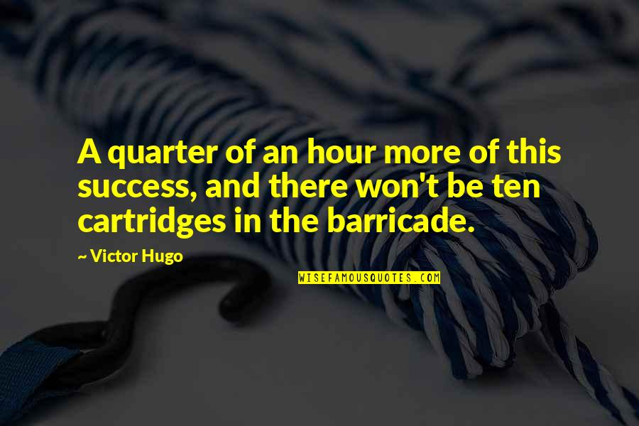 Cartridges Quotes By Victor Hugo: A quarter of an hour more of this