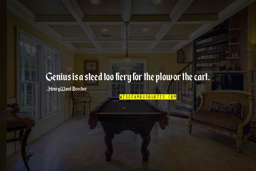 Carts Quotes By Henry Ward Beecher: Genius is a steed too fiery for the