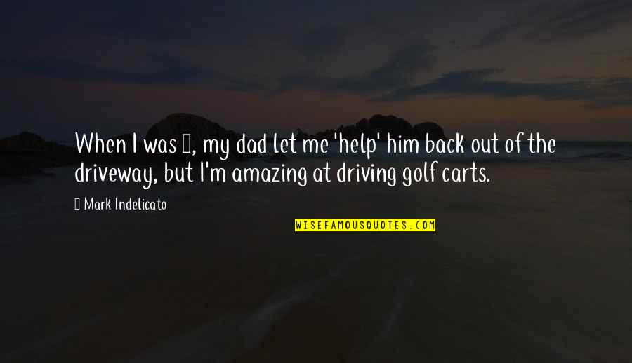 Carts Quotes By Mark Indelicato: When I was 4, my dad let me