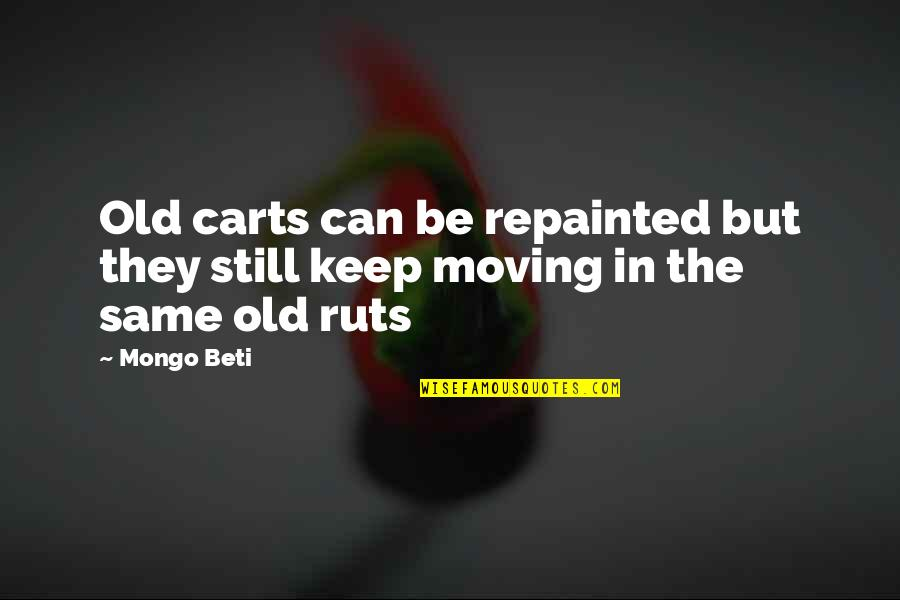 Carts Quotes By Mongo Beti: Old carts can be repainted but they still