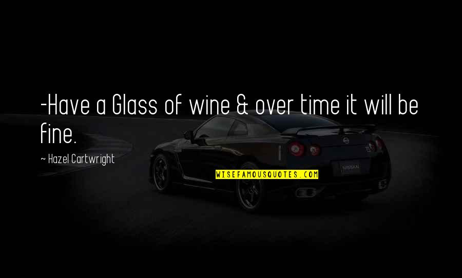 Cartwright Quotes By Hazel Cartwright: -Have a Glass of wine & over time