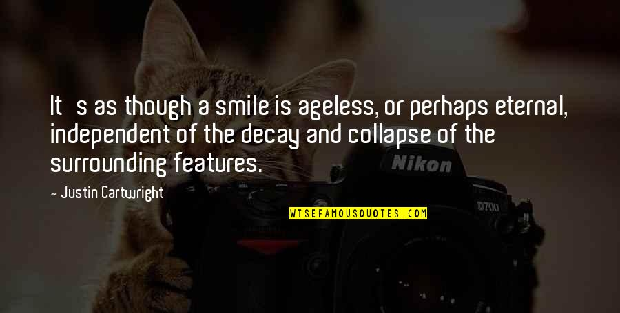 Cartwright Quotes By Justin Cartwright: It's as though a smile is ageless, or