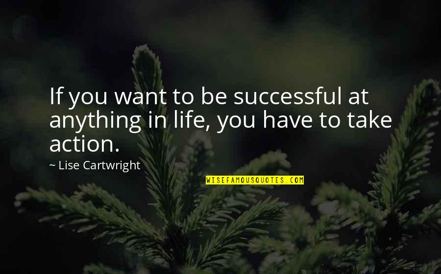 Cartwright Quotes By Lise Cartwright: If you want to be successful at anything