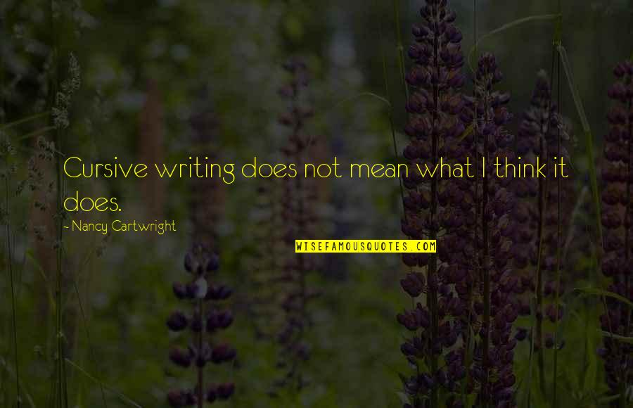 Cartwright Quotes By Nancy Cartwright: Cursive writing does not mean what I think