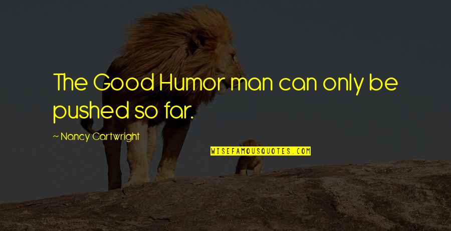 Cartwright Quotes By Nancy Cartwright: The Good Humor man can only be pushed