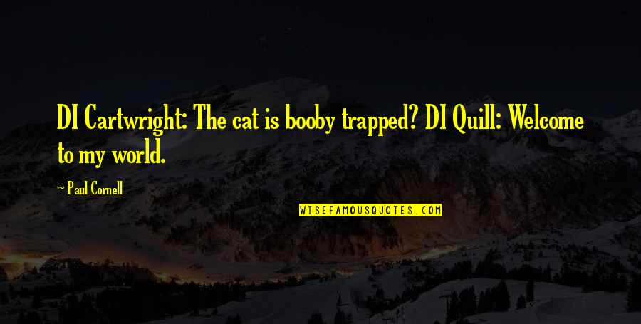 Cartwright Quotes By Paul Cornell: DI Cartwright: The cat is booby trapped? DI