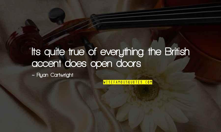 Cartwright Quotes By Ryan Cartwright: It's quite true of everything: the British accent