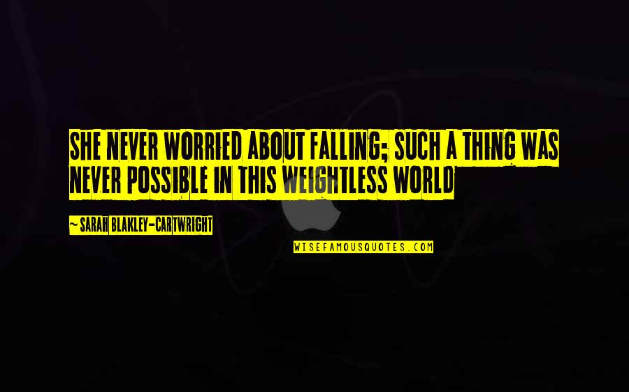 Cartwright Quotes By Sarah Blakley-Cartwright: She never worried about falling; such a thing