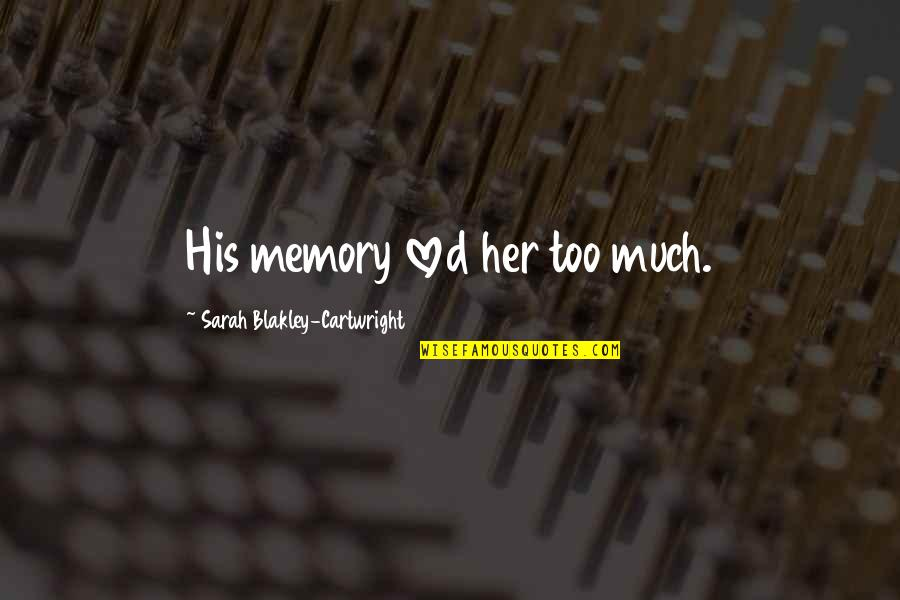 Cartwright Quotes By Sarah Blakley-Cartwright: His memory loved her too much.