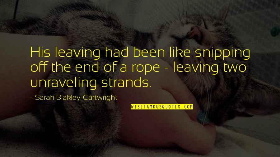 Cartwright Quotes By Sarah Blakley-Cartwright: His leaving had been like snipping off the