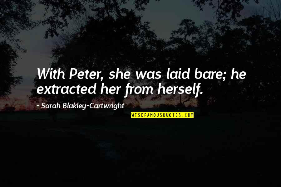 Cartwright Quotes By Sarah Blakley-Cartwright: With Peter, she was laid bare; he extracted