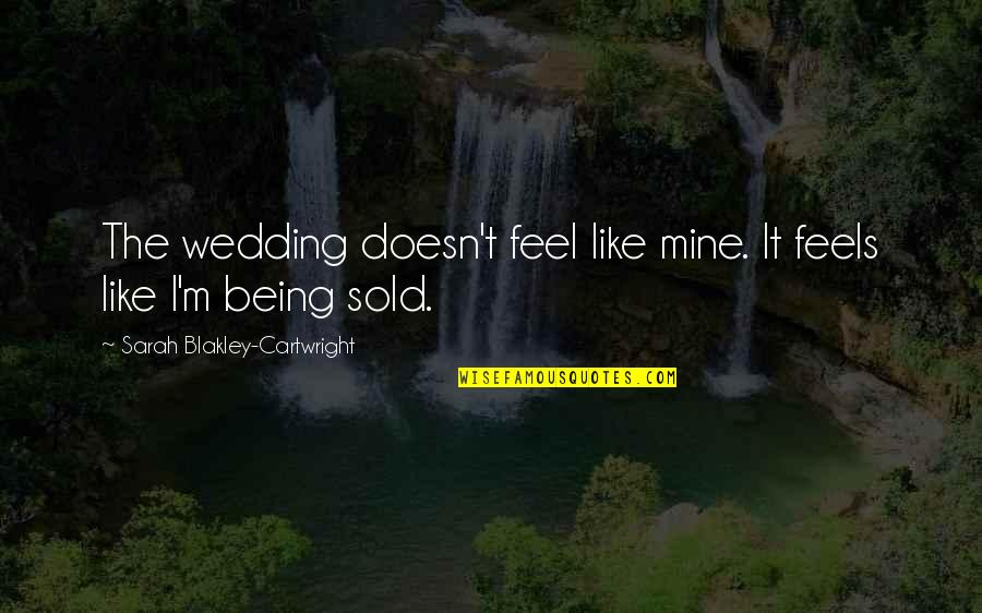 Cartwright Quotes By Sarah Blakley-Cartwright: The wedding doesn't feel like mine. It feels