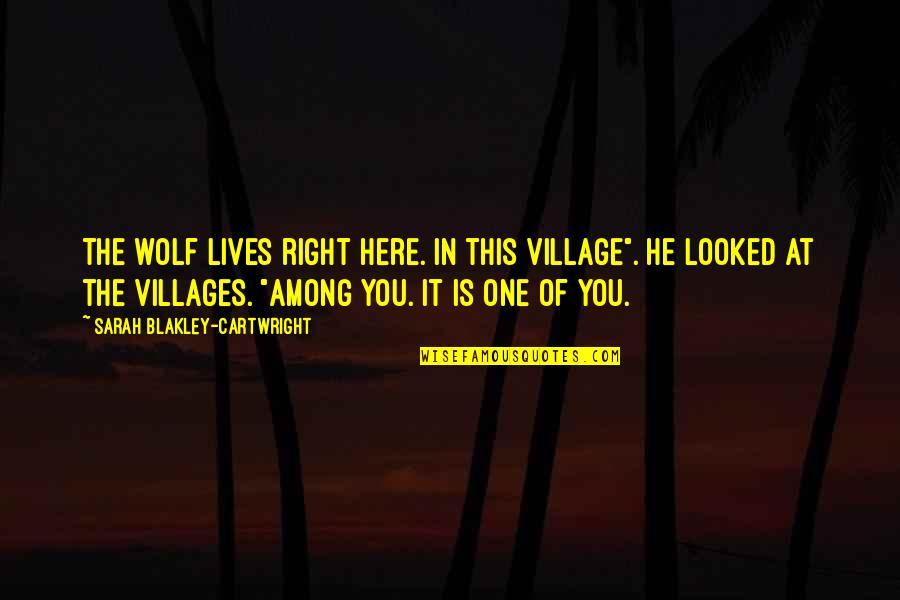 """Cartwright Quotes By Sarah Blakley-Cartwright: The wolf lives right here. In this village""""."""