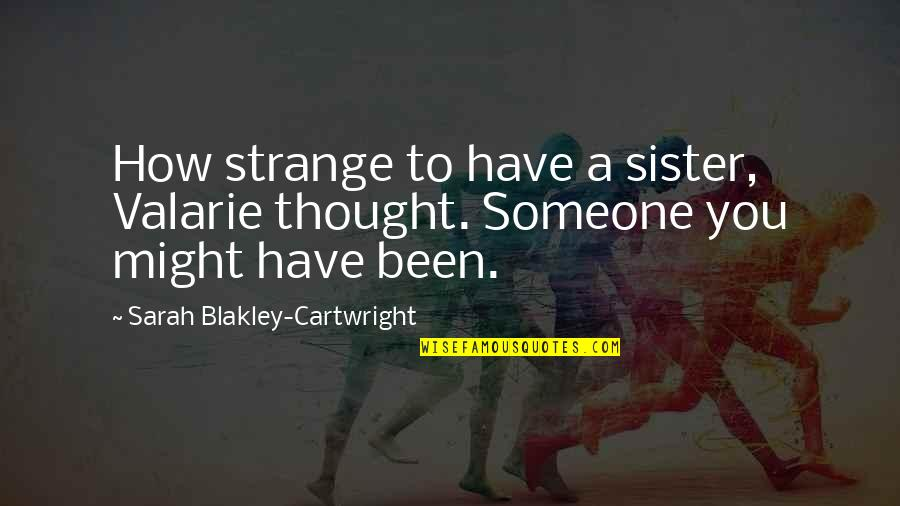 Cartwright Quotes By Sarah Blakley-Cartwright: How strange to have a sister, Valarie thought.
