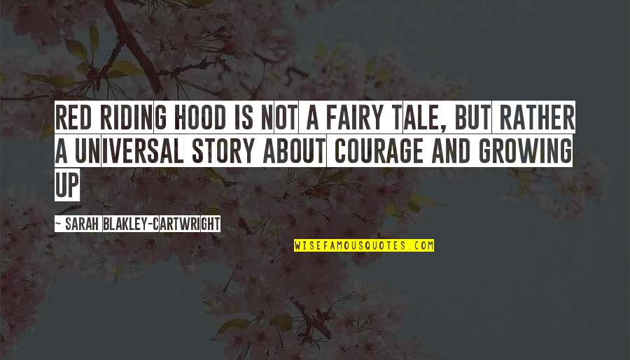 Cartwright Quotes By Sarah Blakley-Cartwright: Red Riding Hood is not a fairy tale,