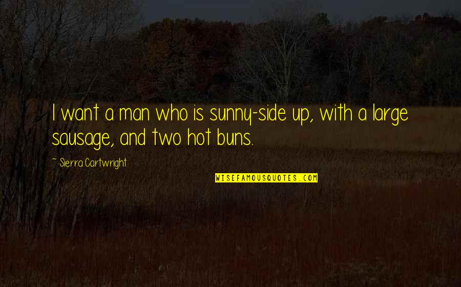 Cartwright Quotes By Sierra Cartwright: I want a man who is sunny-side up,