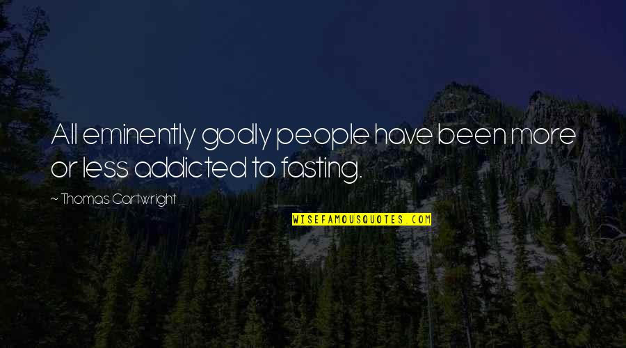 Cartwright Quotes By Thomas Cartwright: All eminently godly people have been more or