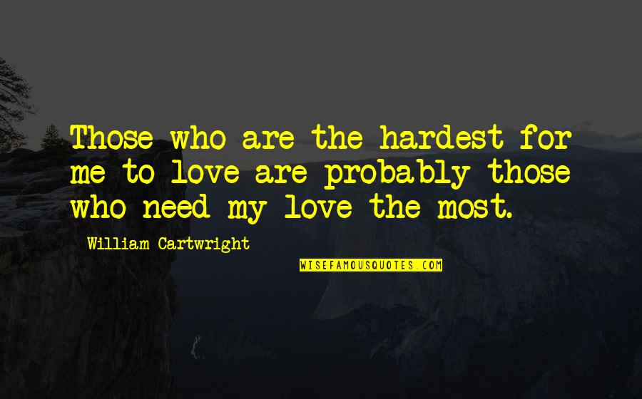Cartwright Quotes By William Cartwright: Those who are the hardest for me to
