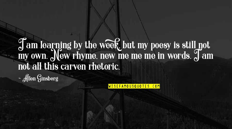 Carven Quotes By Allen Ginsberg: I am learning by the week, but my
