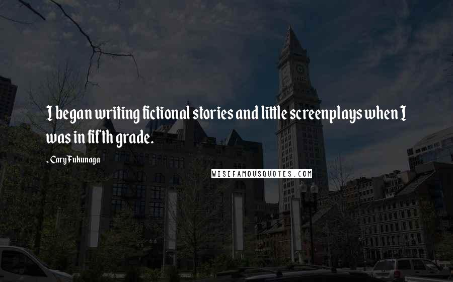 Cary Fukunaga quotes: I began writing fictional stories and little screenplays when I was in fifth grade.